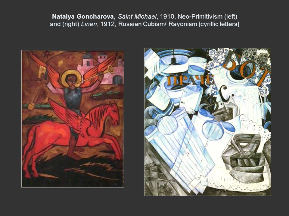 Natalya Goncharova, Saint Michael, 1910, Neo-Primitivism (left) and (right) Linen, 1912, Russian Cubism/ Rayonism [cyrillic letters]